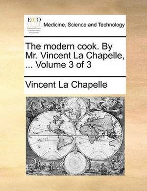 The Modern Cook. by Mr. Vincent La Chapelle, ... Volume 3 of 3
