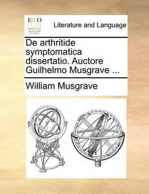 de Arthritide Symptomatica Dissertatio. Auctore Guilhelmo Musgrave ...