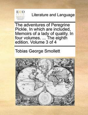 The Adventures of Peregrine Pickle. in Which Are Included, Memoirs of a Lady of Quality. in Four Volumes. ... the Eighth Edition. Volume 3 of 4