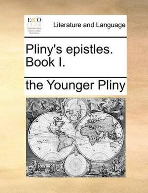 Pliny's Epistles. Book I.