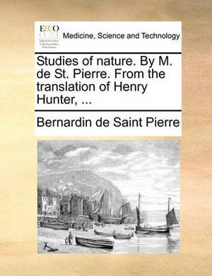 Studies of Nature. by M. de St. Pierre. from the Translation of Henry Hunter, ...