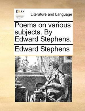Poems on Various Subjects. by Edward Stephens.