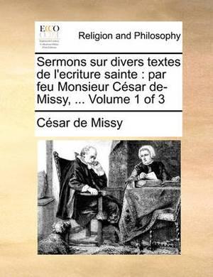 Sermons Sur Divers Textes de L'Ecriture Sainte: Par Feu Monsieur Csar de-Missy, ... Volume 1 of 3