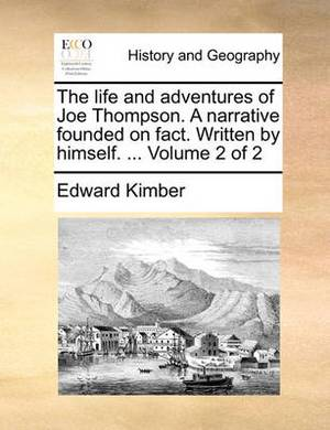 The Life and Adventures of Joe Thompson. a Narrative Founded on Fact. Written by Himself. ... Volume 2 of 2