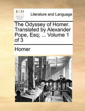 The Odyssey of Homer. Translated by Alexander Pope, Esq; ... Volume 1 of 3