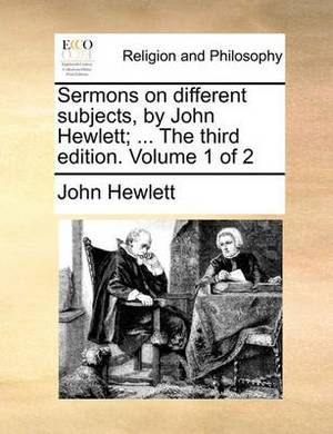 Sermons on Different Subjects, by John Hewlett; ... the Third Edition. Volume 1 of 2