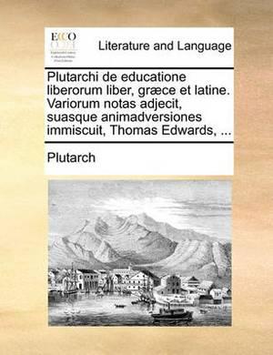 Plutarchi de Educatione Liberorum Liber, Gr]ce Et Latine. Variorum Notas Adjecit, Suasque Animadversiones Immiscuit, Thomas Edwards, ...