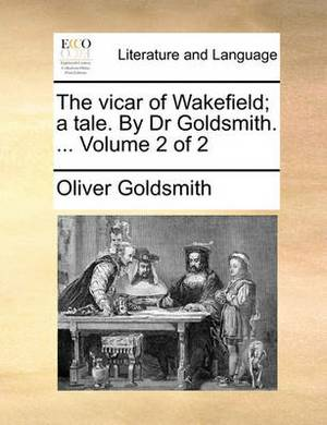 The Vicar of Wakefield; A Tale. by Dr Goldsmith. ... Volume 2 of 2