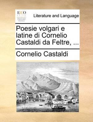 Poesie Volgari E Latine Di Cornelio Castaldi Da Feltre, ...