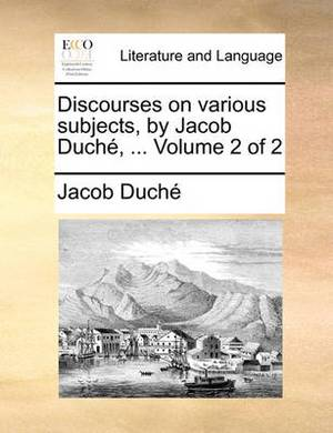 Discourses on Various Subjects, by Jacob Duch, ... Volume 2 of 2