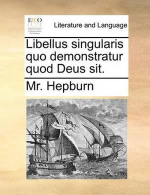 Libellus Singularis Quo Demonstratur Quod Deus Sit.