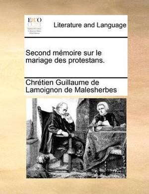 Second Memoire Sur Le Mariage Des Protestans.