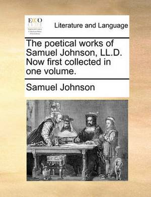 The Poetical Works of Samuel Johnson, LL.D. Now First Collected in One Volume.