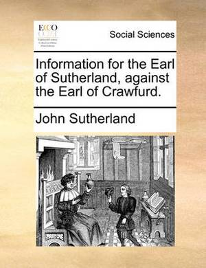 Information for the Earl of Sutherland, Against the Earl of Crawfurd.