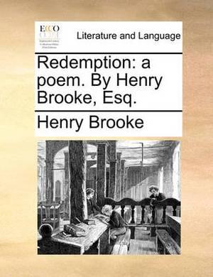 Redemption: A Poem. by Henry Brooke, Esq.