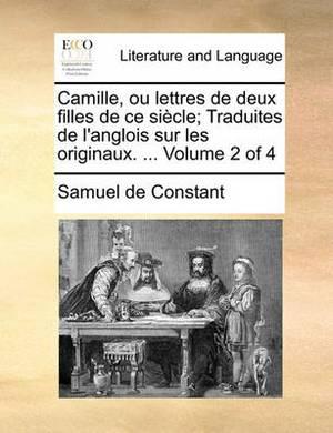 Camille, Ou Lettres de Deux Filles de Ce Sicle; Traduites de L'Anglois Sur Les Originaux. ... Volume 2 of 4