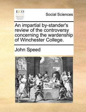 An Impartial By-Stander's Review of the Controversy Concerning the Wardenship of Winchester College.