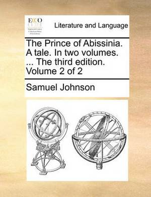 The Prince of Abissinia. a Tale. in Two Volumes. ... the Third Edition. Volume 2 of 2