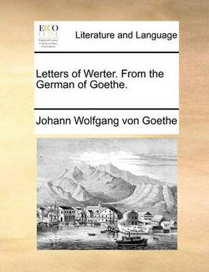 Letters of Werter. from the German of Goethe.