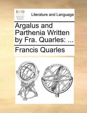 Argalus and Parthenia Written by Fra. Quarles