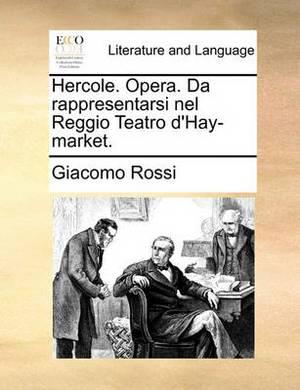 Hercole. Opera. Da Rappresentarsi Nel Reggio Teatro d'Hay-Market