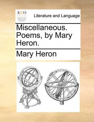 Miscellaneous. Poems, by Mary Heron.