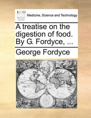 A Treatise on the Digestion of Food. by G. Fordyce, ...