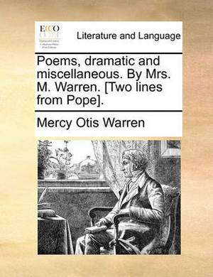 Poems, Dramatic and Miscellaneous. by Mrs. M. Warren. [Two Lines from Pope].