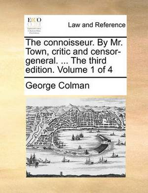 The Connoisseur. by Mr. Town, Critic and Censor-General. ... the Third Edition. Volume 1 of 4
