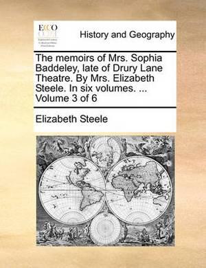 The Memoirs of Mrs. Sophia Baddeley, Late of Drury Lane Theatre. by Mrs. Elizabeth Steele. in Six Volumes. ... Volume 3 of 6