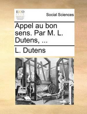 Appel Au Bon Sens. Par M. L. Dutens, ...
