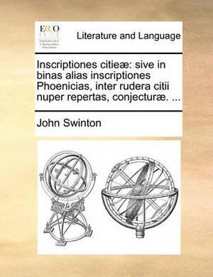 Inscriptiones Citie]: Sive in Binas Alias Inscriptiones Phoenicias, Inter Rudera Citii Nuper Repertas, Conjectur]. ...