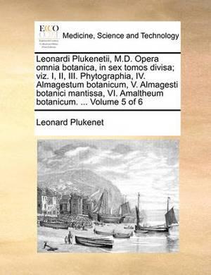 Leonardi Plukenetii, M.D. Opera Omnia Botanica, in Sex Tomos Divisa; Viz. I, II, III. Phytographia, IV. Almagestum Botanicum, V. Almagesti Botanici Mantissa, VI. Amaltheum Botanicum. ... Volume 5 of 6