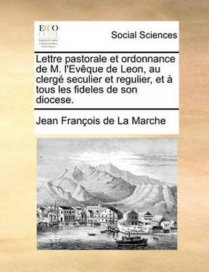 Lettre Pastorale Et Ordonnance de M. l'Ev que de Leon, Au Clerg  Seculier Et Regulier, Et   Tous Les Fideles de Son Diocese.