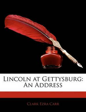 Lincoln at Gettysburg: An Address