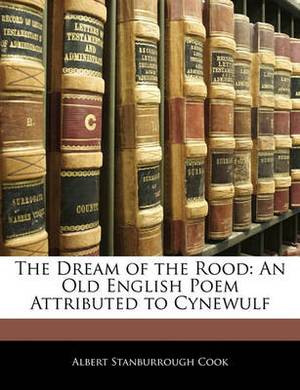 The Dream of the Rood: An Old English Poem Attributed to Cynewulf
