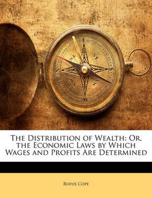 The Distribution of Wealth: Or, the Economic Laws by Which Wages and Profits Are Determined