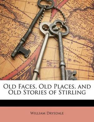 Old Faces, Old Places, and Old Stories of Stirling