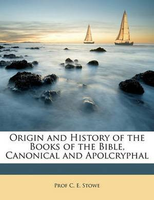 Origin and History of the Books of the Bible, Canonical and Apolcryphal