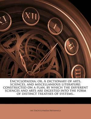 Encyclopaedia; Or, a Dictionary of Arts, Sciences, and Miscellaneous Literature; Constructed on a Plan, by Which the Different Sciences and Arts Are Digested Into the Form of Distinct Treatises of Systems.. Volume 16