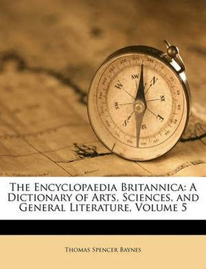 The Encyclopaedia Britannica: A Dictionary of Arts, Sciences, and General Literature, Volume 5
