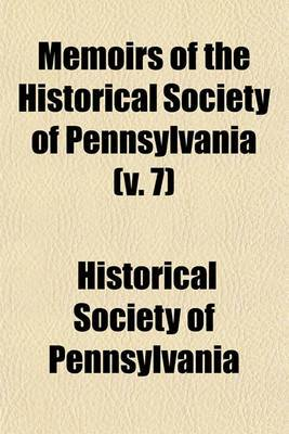 Memoirs of the Historical Society of Pennsylvania (V. 7)