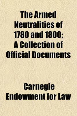 The Armed Neutralities of 1780 and 1800; A Collection of Official Documents