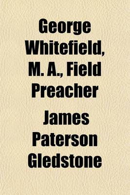 George Whitefield, M. A., Field Preacher