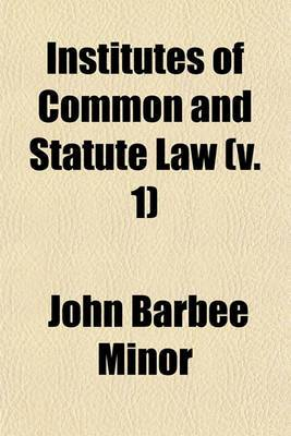 Institutes of Common and Statute Law (V. 1)