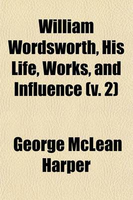 William Wordsworth, His Life, Works, and Influence (V. 2)