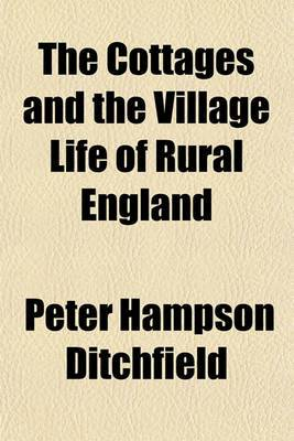 The Cottages and the Village Life of Rural England