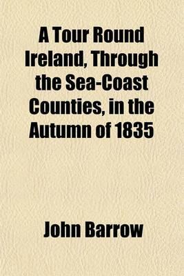 A Tour Round Ireland, Through the Sea-Coast Counties, in the Autumn of 1835