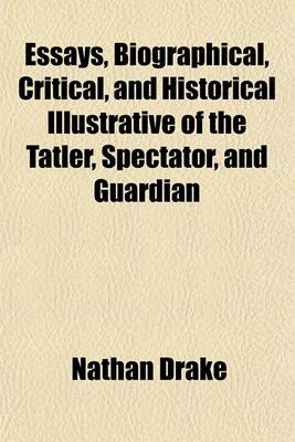 Essays, Biographical, Critical, and Historical Illustrative of the Tatler, Spectator, and Guardian