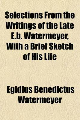 Selections from the Writings of the Late E.B. Watermeyer, with a Brief Sketch of His Life